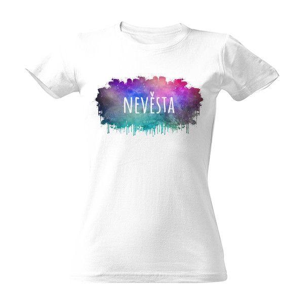 880161f5e53 Tričko s potiskem Vesmírné tričko pro nevěstu na rozlučku se svobodou -  next se dá upravit