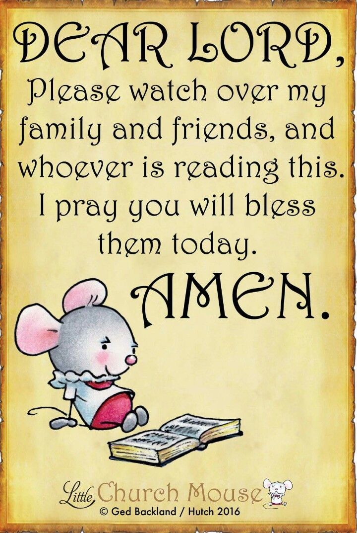 ♡✞♡ Dear Lord, Please watch over my family and friends, and whoever is reading this. I pray you will bless them today. Amen...Little Church Mouse. 25 September 2016 ♡✞♡