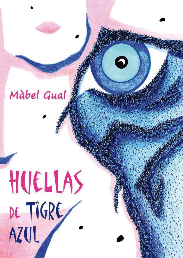 HUELLAS DE TIGRE AZUL  Màbel Gual   Una delirante historia de amor, erotismo y…