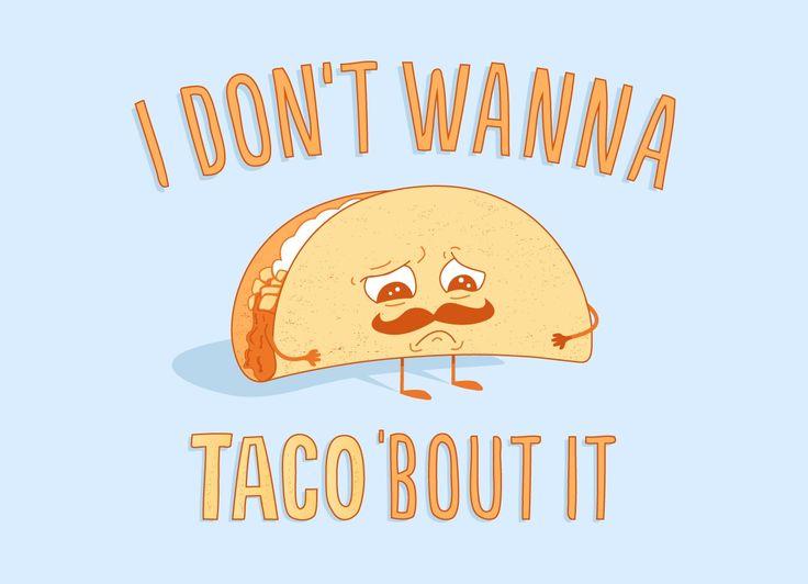 """~ """"I Don't Wanna Taco 'Bout It"""" by Matt Will"""