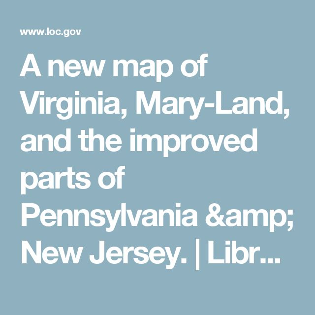 A new map of Virginia, Mary-Land, and the improved parts of Pennsylvania & New Jersey.  | Library of Congress