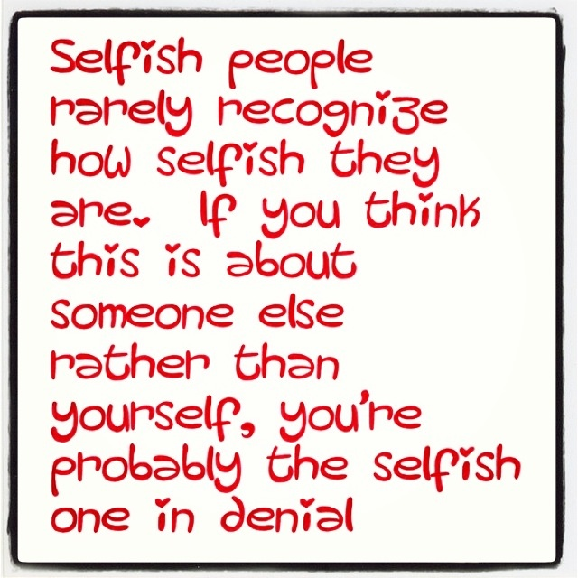 Selfish And Selfcentered People In Denial  Fav Quotes. Soul Eater Character Signs Of Stroke. Number 23 Signs Of Stroke. Native Signs. Conf Signs Of Stroke. Parking Lot Signs Of Stroke. Drunkenness Signs. Free Printable Signs. Awal Signs