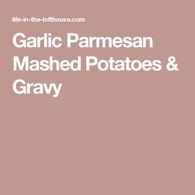 Garlic Parmesan Mashed Potatoes & Gravy