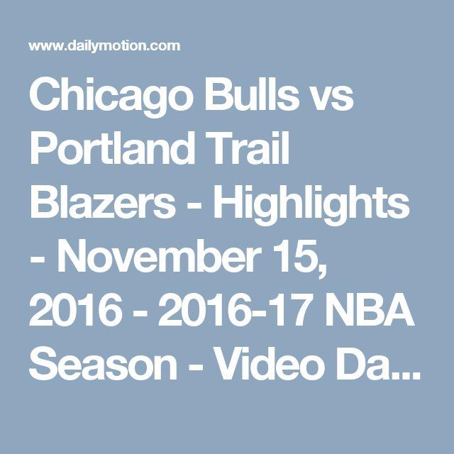 Chicago Bulls vs Portland Trail Blazers - Highlights - November 15, 2016 - 2016-17 NBA Season - Video Dailymotion