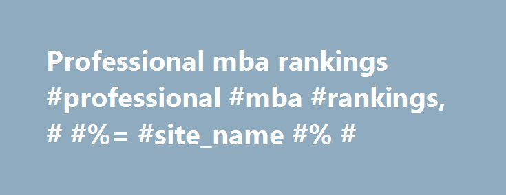 Professional mba rankings #professional #mba #rankings, # #%= #site_name #% # http://entertainment.nef2.com/professional-mba-rankings-professional-mba-rankings-site_name/  # We Are Pioneering. Learn about where we've led the nation. Passionate. Find out why we believe strongly in what we do. Innovative. Our innovations improve lives for West Virginians and beyond. Tireless. Our strong work ethic drives us—find out how. Caring. See our passion for helping others. Rankings West Virginia…