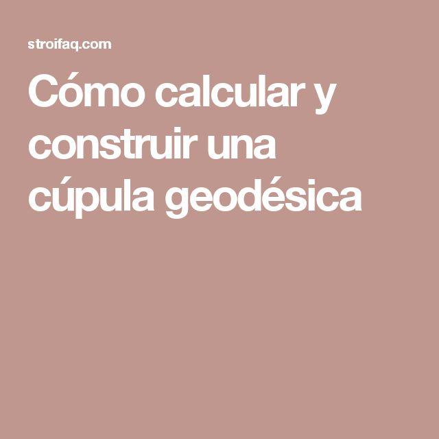 Cómo calcular y construir una cúpula geodésica