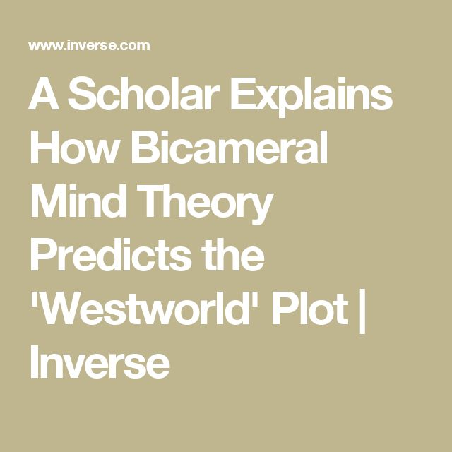 A Scholar Explains How Bicameral Mind Theory Predicts the 'Westworld' Plot   Inverse