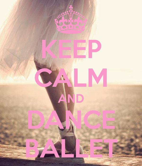 KEEP CALM AND DANCE BALLET Inspiration Pinterest