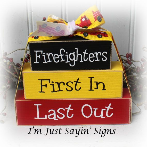 Firefighters First In Last Out Itty Bitty Wood by ImJustSayinSigns