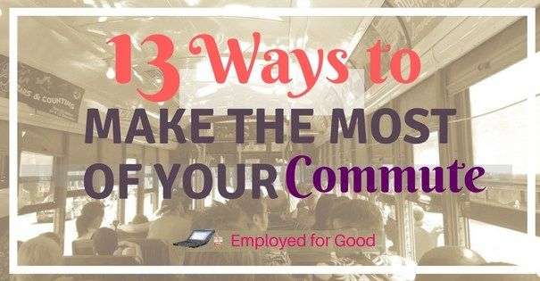 13 Tips for Making the Most of Your Morning Commute #career #millennials