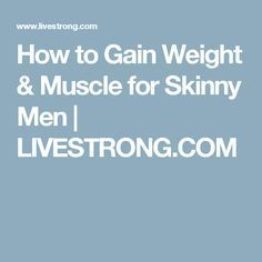 How to Gain Weight & Muscle for Skinny Men | LIVESTRONG.COM