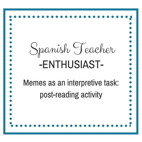 Quick Read Post Reading Activity Memes As An Interpretive Task Spanish Teacher Post Reading Activities Teaching Spanish