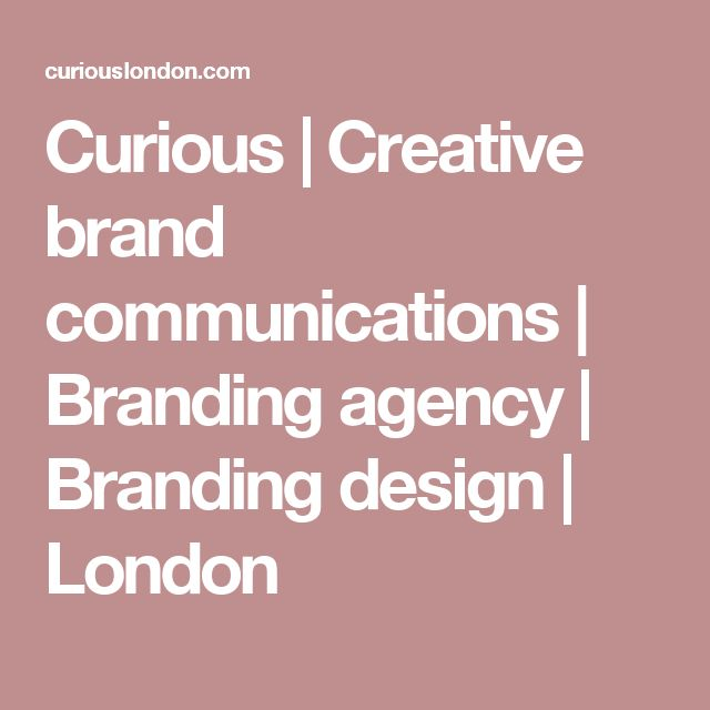 Curious | Creative brand communications | Branding agency| Branding design | London