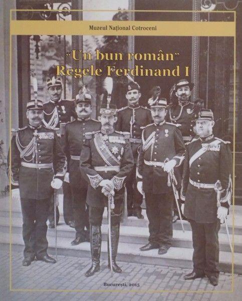 UN BUN ROMAN , REGELE FERDINAND I , 2015