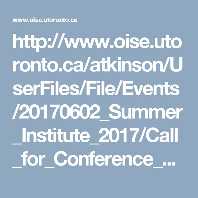 Call for Proposals  http://www.oise.utoronto.ca/atkinson/UserFile/File/Events/20170602_Summer_Institute_2017/Call_for_Conference_Proposals.pdf