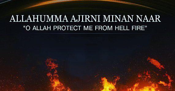 Allahhumma ajirni minan naar. O Allah protect me from hell fire.