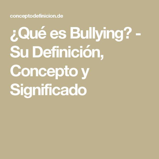 ¿Qué es Bullying? - Su Definición, Concepto y Significado