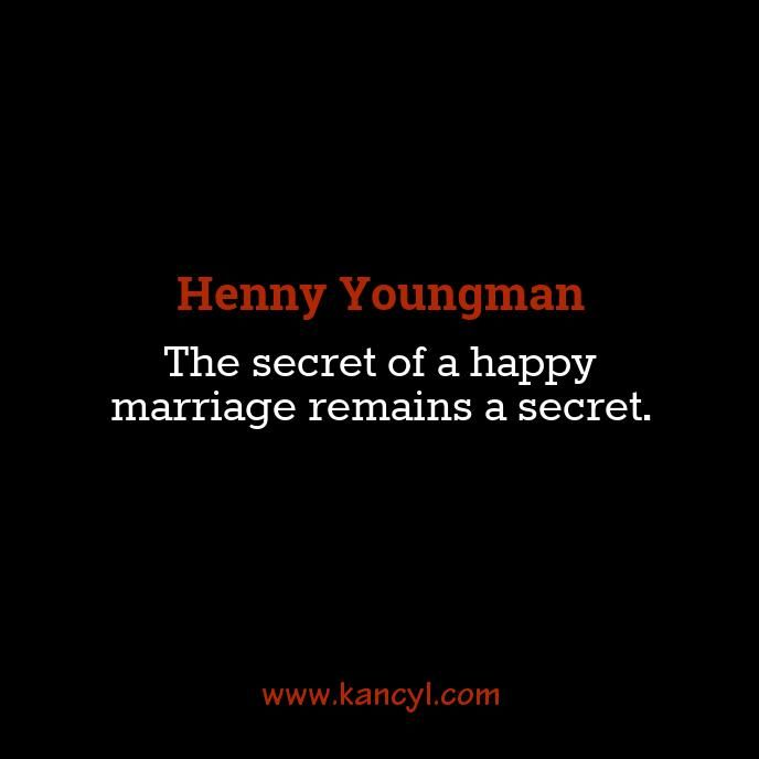 """The secret of a happy marriage remains a secret."", Henny Youngman"