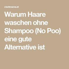Warum Haare waschen ohne Shampoo (No Poo) eine gute Alternative ist