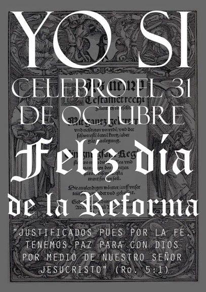 Yo si celebro el 31 de Octubre. Feliz día de la Reforma Protestante Justificados pues por la Fe, tenemos paz para con Dios por medio de nuestro Señor Jesucristo (Rom 5.1)