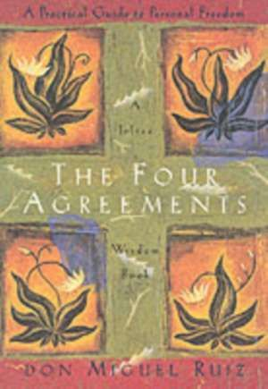The Four Agreements:  A Practical Guide to Personal Freedom de Don Miguel Ruiz