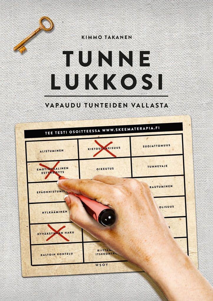Kimmo Takanen / Tunne lukkosi - vapaudu tunteiden vallasta (tunnelukko, skeematerapia, avaa tunnelukkosi,tunnelukkotesti)