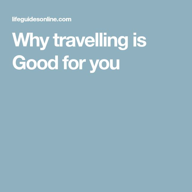 Why travelling is Good for you