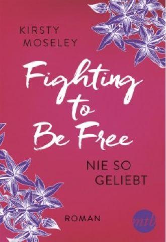lenisvea's Bücherblog: Fighting to be free Nie so geliebt von Kirsty Mose...