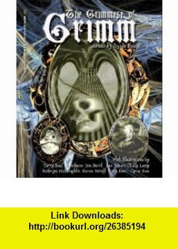 The Grimmest of Grimm (9780973709001) Jacob Grimm, Wilhelm Grimm, Terry Beal, Benchacco, Jon Ferril, Luc Hebert, Kelly Levy, Kathryn McLaughlin, Karen Petroff, Cyrus Rua , ISBN-10: 0973709006  , ISBN-13: 978-0973709001 ,  , tutorials , pdf , ebook , torrent , downloads , rapidshare , filesonic , hotfile , megaupload , fileserve