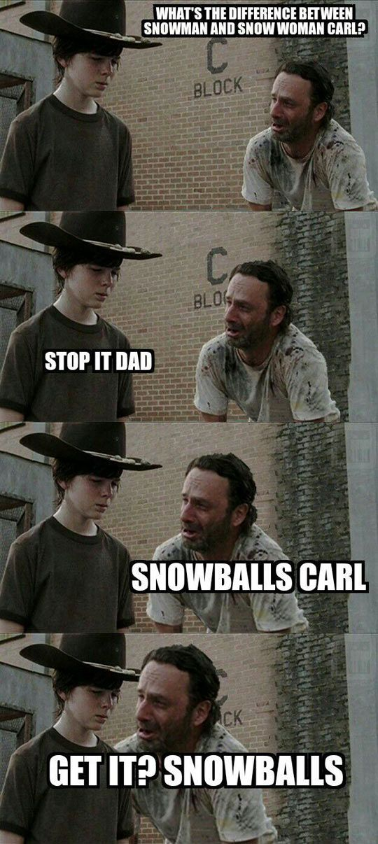 Hey Carl... what's the difference between a snow man and a snow woman?