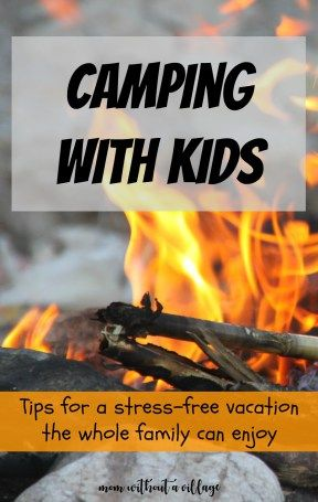Simple tips for camping with kids that will make the time for enjoyable for everyone - Mom Without a Village