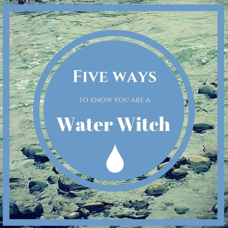 5 ways to know you are a Water Witch!   #watermagic #waterwitch