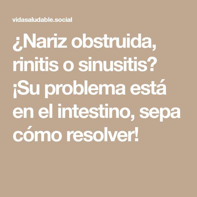 ¿Nariz obstruida, rinitis o sinusitis? ¡Su problema está en el intestino, sepa cómo resolver!
