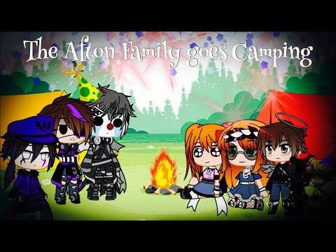 The Afton Family Goes Camping Fnaf Youtube Fnaf Afton Go Camping