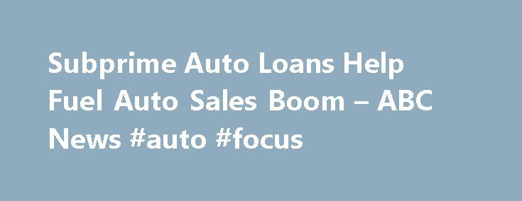 "Subprime Auto Loans Help Fuel Auto Sales Boom – ABC News #auto #focus http://auto.remmont.com/subprime-auto-loans-help-fuel-auto-sales-boom-abc-news-auto-focus/  #subprime auto loans # ABC News Auto sales are booming with a strong pick-up in demand for light trucks and SUVs. ""September was another strong month,"" said Karl Brauer, senior analyst at Kelley Blue Book. ""The market continues to embrace trucks and SUVs at every price point, with premium brands also benefitting from a combination…"