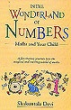 In the Wonderland of Numbers by Shakuntala Devi : Numbers are not symbols to be written on the blackboard, They are the doorway to the world of intellectual adventure. The adventures of an engaging and talented child, Neha, in the Wonderland of Numbers is a fine way to introduce children to the concept of maths as fun activity. The specialities of each individual number, from zero to nine, and the little mathematical tricks as shown by Shakuntala Devi, all combine to make the reader learn to…
