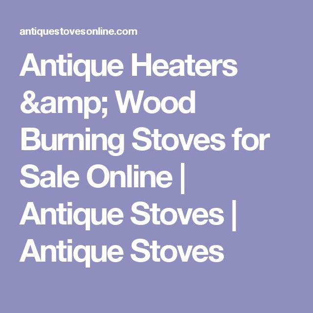 Antique Heaters & Wood Burning Stoves for Sale Online | Antique Stoves | Antique Stoves