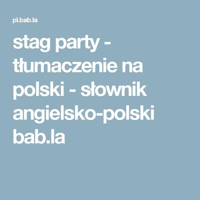 stag party - tłumaczenie na polski - słownik angielsko-polski bab.la