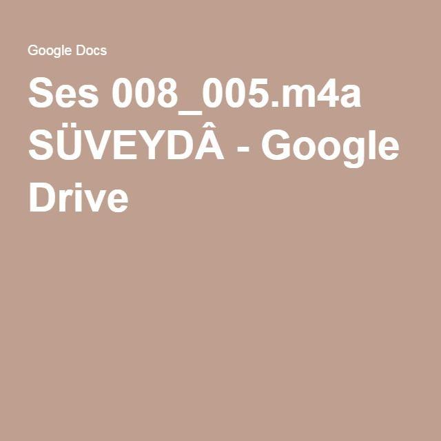 Ses 008_005.m4a SÜVEYDÂ - Google Drive