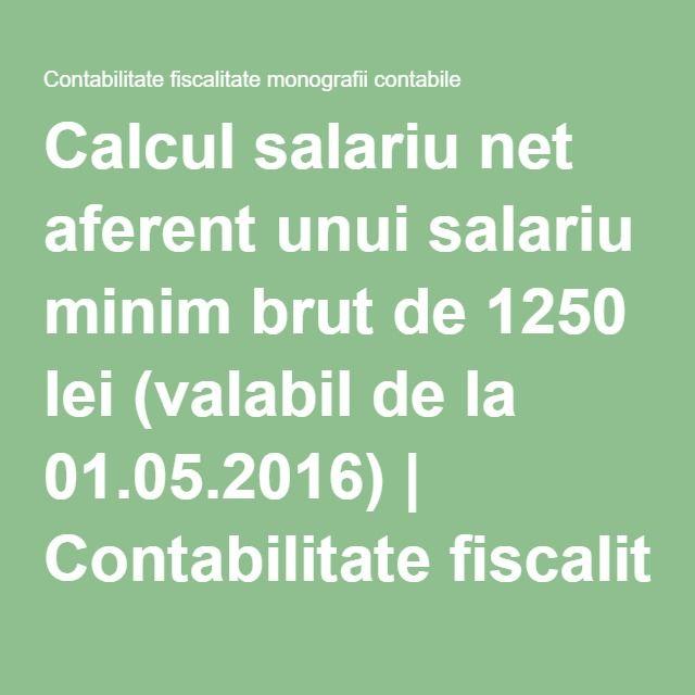Calcul salariu net aferent unui salariu minim brut de 1250 lei (valabil de la 01.05.2016)   Contabilitate fiscalitate monografii contabile