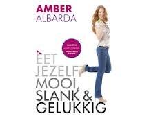 Amber Albarda; Eet jezelf mooi, slank & gelukkig