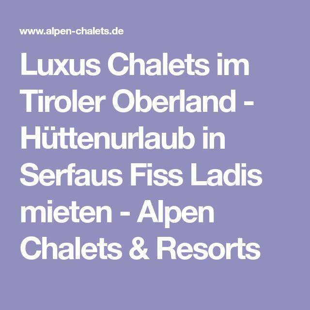 Luxus Chalets im Tiroler Oberland - Hüttenurlaub in Serfaus Fiss Ladis mieten - Alpen Chalets & Resorts