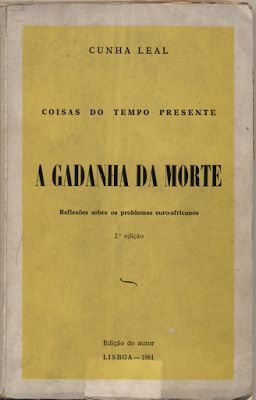 A Gadanha da Morte (coisas do tempo presente) reflexões sobre os problemas euro-africanos, Cunha Leal, 2.ª ed., edição do autor, 1961, 230 páginas, br.; Preço: 15 €