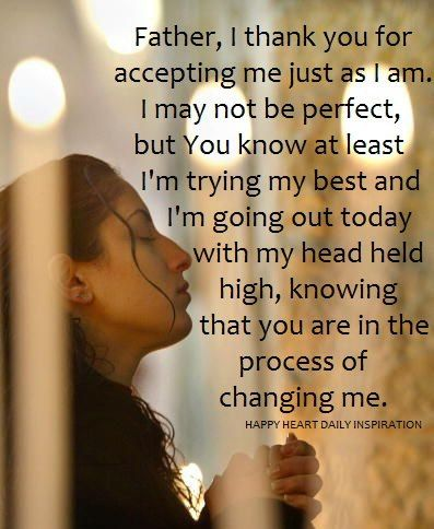 Thank you God for accepting me just as I am.