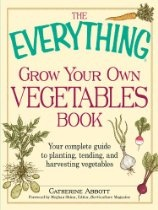 The Everything Grow Your Own Vegetables Book: Your Complete Guide to planting, tending, and harvesting vegetables (Everything (Home Improvement))  By Catherine Abbott, Meghan Shinn
