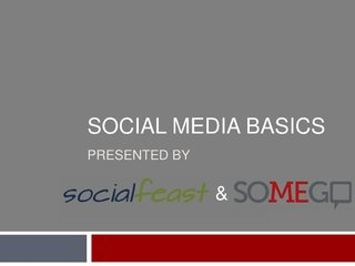 WEBINAR: A Social Media 101 slideshow / webinar I put together in June 2011 (co-hosted with the founder of Social Feast).