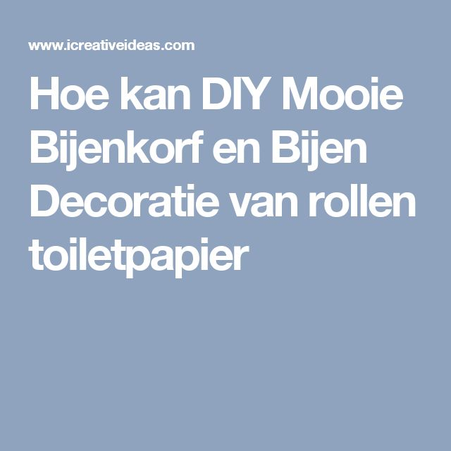 Hoe kan DIY Mooie Bijenkorf en Bijen Decoratie van rollen toiletpapier