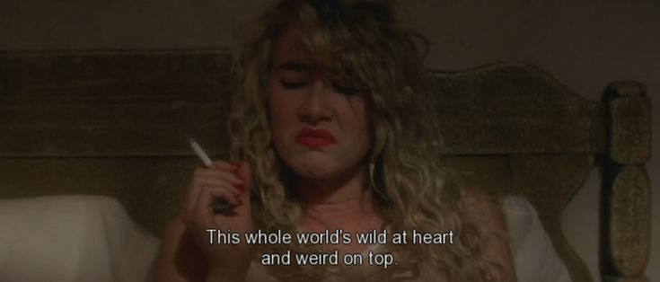 """Laura Dern, Wild at heart. """"This whole world's wild at heart and weird on top""""."""