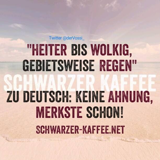 """""""Heiter bis wolkig, gebietsweise Regen."""" Zu Deutsch: Keine Ahnung, merkste schon!"""