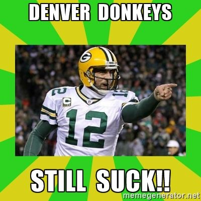 DENVER DONKEYS STILL SUCK!! - Aaron Rodgers | Meme Generator
